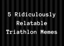 5 Ridiculously Relatable Triathlon Memes That Will Make You Laugh
